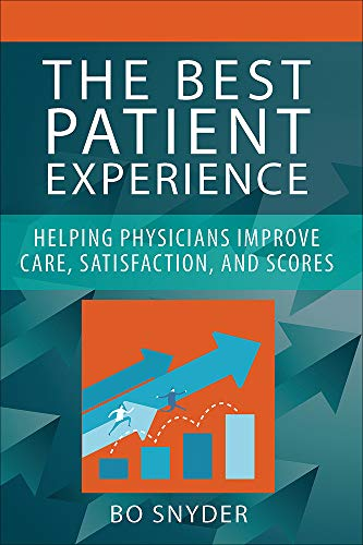 Compare Textbook Prices for The Best Patient Experience Helping Physicians Improve Care, Satisfaction, and Scores 1 Edition ISBN 9781567937381 by Snyder, Robert M.