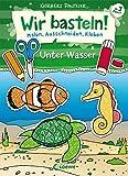 Wir basteln! - Malen, Ausschneiden, Kleben - Unter Wasser: Bastelbuch, Beschäftigung für Kinder ab 3 Jahre