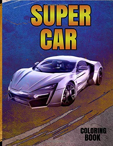 Super Car Coloring Book: A Collection Of Exotic And Luxury Cars To Draw For Children