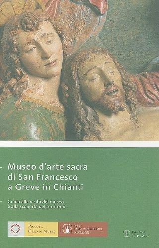 Museo D'Arte Sacra Di San Francesco A Greve In Chianti: Guida Alla Visita del Museo E Alla Scoperta del Territorio (Piccoli, Grandi Musei)