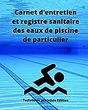 Carnet d'entretien et registre sanitaire des eaux de piscine de particulier: Enregistrement des teneurs en chlore ou en brome, alcalinité, dureté, pH, ... fonctionnement des filtres, robot et pompe