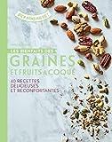 Les bienfaits des graines et fruits à coque - 40 recettes délicieuses et...