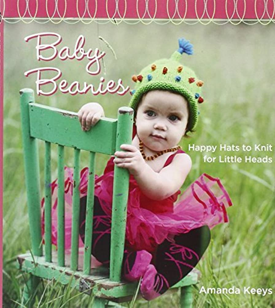 Baby Beanies: Happy Hats to Knit for Little Heads by Amanda Keeys (2009-01-31)