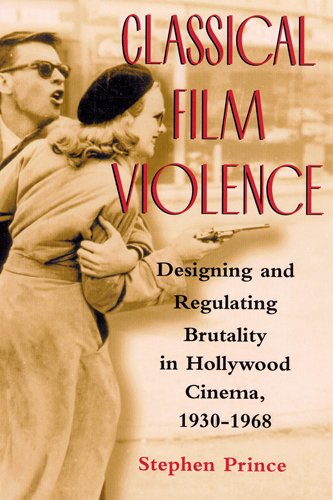 Classical Film Violence: Designing and Regulating Brutality in Hollywood Cinema, 1930-1968