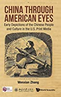 China Through American Eyes: Early Depictions of the Chinese People and Culture in the U.S. Print Media (China Studies)