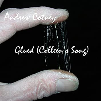 Glued (Colleen's Song) (Single)