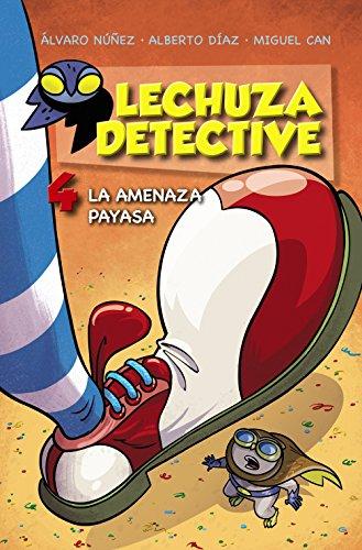 Lechuza Detective 4: La Amenaza Payasa (LITERATURA INFANTIL - Lechuza Detective)