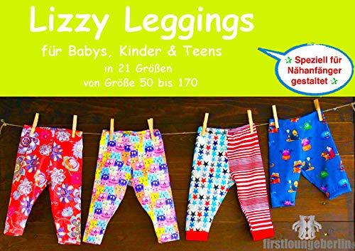 Lizzy Kinder Leggings Schritt für Schritt Anleitung mit Schnittmuster für Gr. 50 bis 170 von firstloungeberlin: Ausführliches Nähbuch mit Sofort-Download-Schnittmuster zum Nähen Kinder-Leggings Lizzy