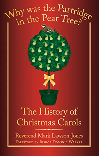 Why Was the Partridge in the Pear Tree?: The History of Christmas...