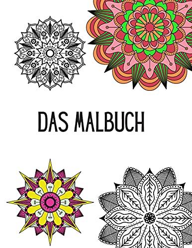 DAS MALBUCH: Mandala Malbuch für Erwachsene und Jugendliche: 40 zauberhafte Mandalas zum Ausmalen für Entspannung und Stressabbau - Hochwertiges Ausmalbuch zum Abschalten und Förderung der Kreativität