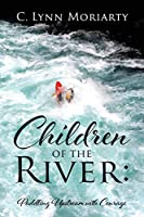 Children of the River: Paddling Upstream with Courage