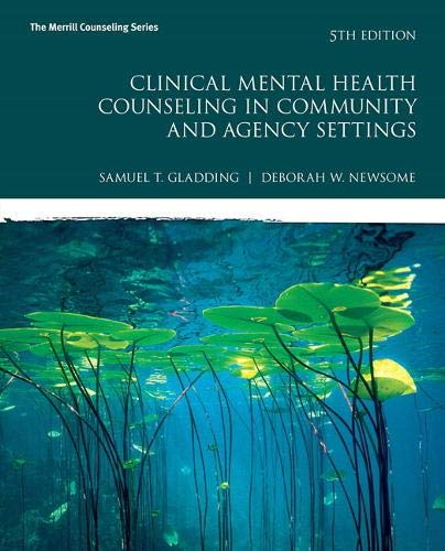 Compare Textbook Prices for Clinical Mental Health Counseling in Community and Agency Settings Merrill Counseling 5 Edition ISBN 9780134385556 by Gladding, Samuel,Newsome, Debbie