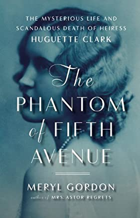 The Phantom of Fifth Avenue: The Mysterious Life and Scandalous Death of Heiress Huguette Clark: Library Edition