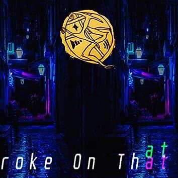 Broke On That Beat