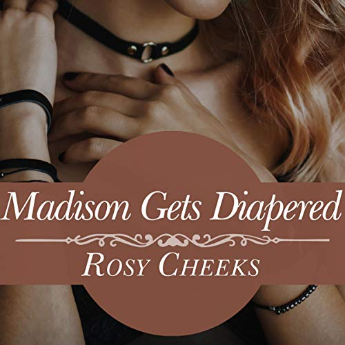 Madison Gets Diapered: ABDL Humiliation and Punishment Audiobook By Rosy Cheeks cover art