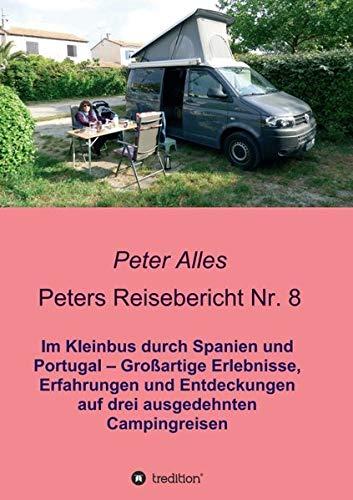 Peters Reisebericht Nr. 8: Im Kleinbus durch Spanien und Portugal – Großartige Erlebnisse, Erfahrungen und Entdeckungen auf drei ausgedehnten Campingreisen
