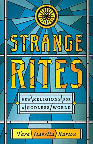Strange Rites: New Religions for a Godless World by [Tara Isabella Burton]