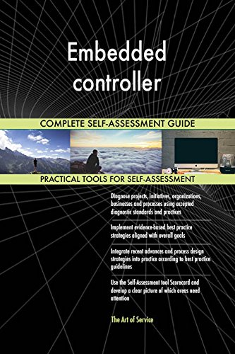 Embedded controller All-Inclusive Self-Assessment - More than 650 Success Criteria, Instant Visual Insights, Comprehensive Spreadsheet Dashboard, Auto-Prioritized for Quick Results