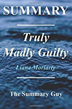 Summary - Truly Madly Guilty: By Liane Moriarty (Truly Madly Guilty - A Complete Book Summary: Book, Audible, Paperback, Hardcover, Audiobook, Summary 1)