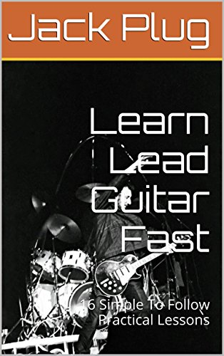 Learn Lead Guitar Fast: 16 Simple To Follow Practical Lessons (English Edition)