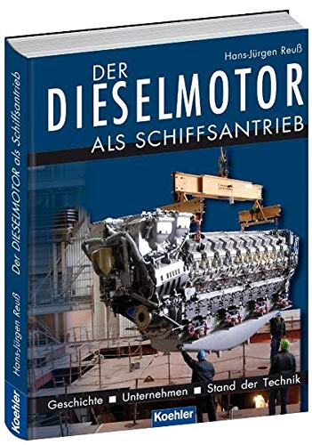 Der Dieselmotor als Schiffsantrieb: Geschichte Unternehmen Stand der Technik