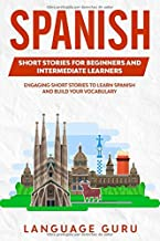 Spanish Short Stories for Beginners and Intermediate Learners: Engaging Short Stories to Learn Spanish and Build Your Vocabulary (2nd Edition)