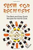 Sushi for Beginners: The Best and Easy Sushi Recipes for Home Cook