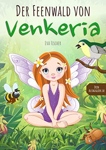 Der Feenwald von Venkeria: Gemeinsam sind wir stark! Kinderbuch über wahre Freundschaft und Diversität (für Mädchen und Jungen ab 6 Jahren) mit Ausmalbildern und lehrreichem Zusatzmaterial