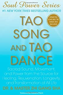 Tao Song and Tao Dance: Sacred Sound, Movement, and Power from the Source for Healing, Rejuvenation, Longevity, and Transformation of All Life (Soul Power)