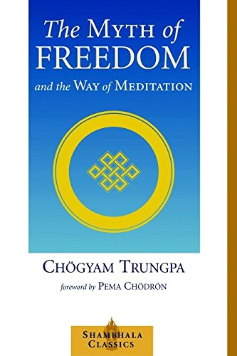 Download The Myth of Freedom and the Way of Meditation (Shambhala Classics) 1570629331