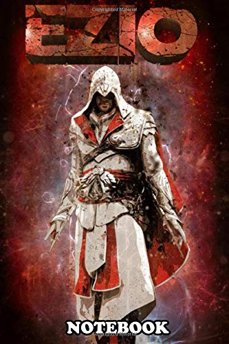 Notebook: A Tribute To Creed Character Ezio Auditore D , Journal for Writing, College Ruled Size 6' x 9', 110 Pages