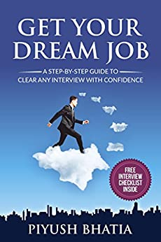 Get Your Dream Job: A Step- by- Step Guide to Clear Any Interview With Confidence by [Piyush Bhatia]
