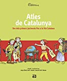Atles De Catalunya: Des dels primers jaciments fins a la Via Catalana (Història de Catalunya)