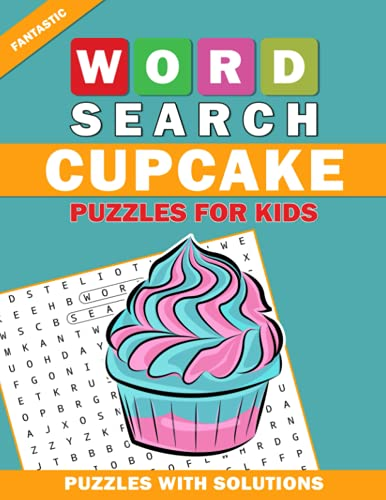 Fantastic Word Search Cupcake Puzzles For Kids: Cupcake Word Search Book for Kids with a Huge Supply and Solutions of Puzzless