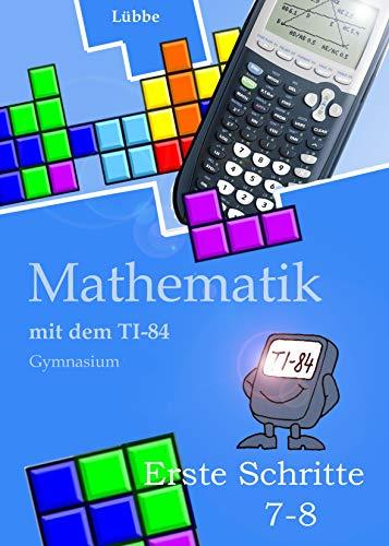 Mathematik mit dem TI-84: Erste Schritte-Klasse 7-8
