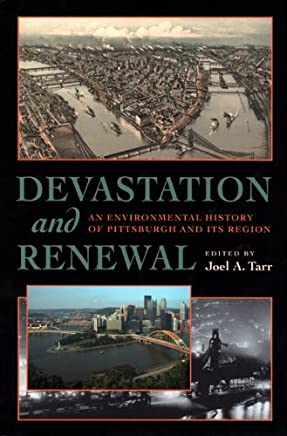 [Devastation and Renewal: An Environmental History of Pittsburgh and Its Region (History of the Urban Environment)] [By: x] [July, 2005]