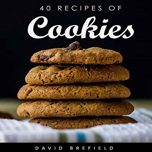 40 Recipes of Cookies: The Most Delicious Cookies. Easy to Prepare. audiobook cover art