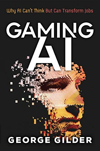 Gaming AI: Why AI Can't Think but Can Transform Jobs (English Edition)