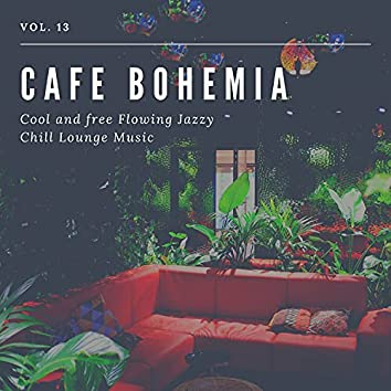 Cafe Bohemia - Cool And Free Flowing Jazzy Chill Lounge Music, Vol. 13