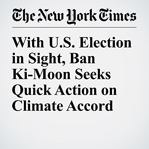 With U.S. Election in Sight, Ban Ki-Moon Seeks Quick Action on Climate Accord audiobook cover art