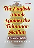 The English Attack Against The Taimanov Sicilian: A Guide For White-Andriasyan, Zaven
