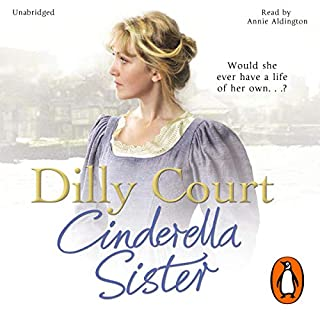 Cinderella Sister                   By:                                                                                                                                 Dilly Court                               Narrated by:                                                                                                                                 Annie Aldington                      Length: 11 hrs and 36 mins     39 ratings     Overall 4.5