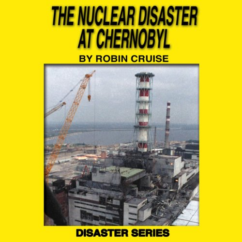 The Nuclear Disaster at Chernobyl audiobook cover art