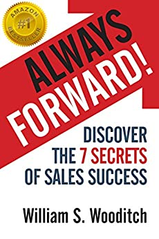 Always Forward!: Discover the 7 Secrets of Sales Success by [William Wooditch]