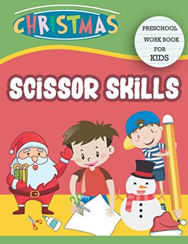 Christmas Scissor Skills Preschool Workbook for Kids: A Fun Cutting Practice Activity Book for Toddlers and Kids ages 3-5: Scissor Practice for ... Santa Claus, Snowmen, Reindeer and More