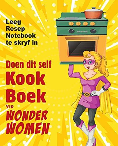 Doen dit self kookboek vir Wonder Women: Leeg Resep Notebook te skryf in, leë boek vir jou eie persoonlike gunsteling geregte (Afrikaans Edition)