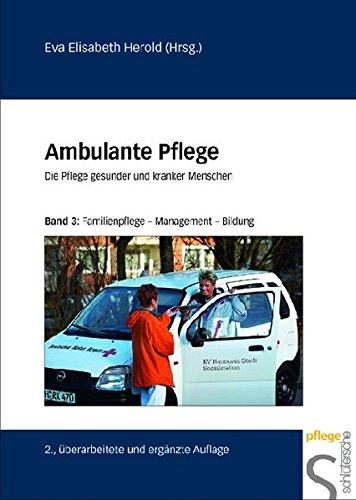 Ambulante Pflege. Die Pflege gesunder und kranker Menschen: Ambulante Pflege, Bd.3 : Familienpflege, Management, Bildung: BD 3