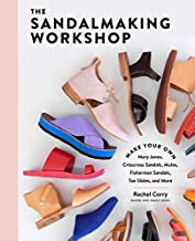 The Sandalmaking Workshop: Make Your Own Mary Janes, Crisscross Sandals, Mules, Fisherman Sandals, Toe Slides, and More