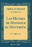 Les Œuvres de Monsieur de Montreüil (Classic Reprint)