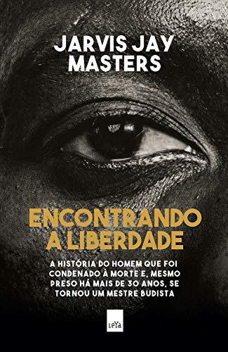 Amazon.com.br eBooks Kindle: Encontrando a liberdade: A história do homem  que foi condenado à morte e, mesmo preso há mais de 30 anos, se tornou um  mestre budista, Masters, Jarvis Jay